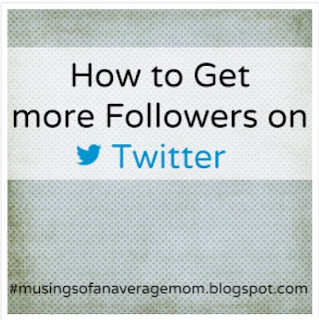 http://musingsofanaveragemom.blogspot.ca/2015/02/how-to-get-more-followers-on-twitter.html