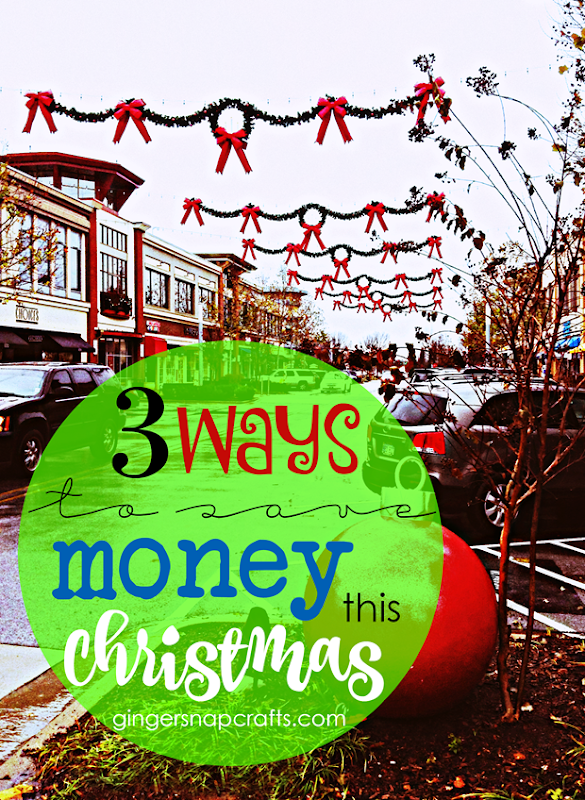 3 Ways to Save Money This Christmas at   GingerSnapCrafts.com
