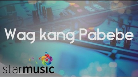 Wag Kang Pabebe - Official Lyric Video