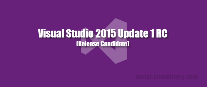 Visual Studio 2015 Update 1 RC - Download web installer or ISO image (www.kunal-chowdhury.com)