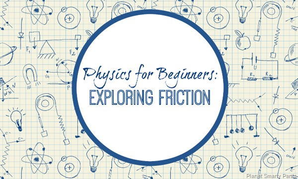 Physics for Kids: Exploring Friction great for homeschoolers!