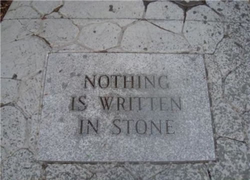 "A stone inscribed ""Nothing is Written in Stone"""