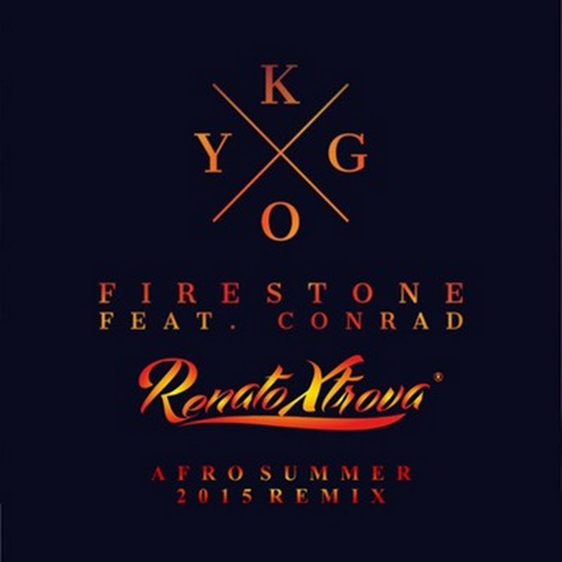 Kygo - Firestone Ft. Conrad (Renato Xtrova Afro Summer 2015 Remix) [Download]