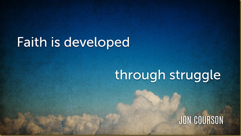 Faith is developed through struggle