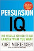 Persuasion Iq The 10 Skills You Need To Get Exactly What You Want