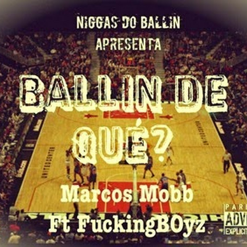 Marcos Mobb Feat. F*ckingBoyz–Ballin' De Quê? [Download]