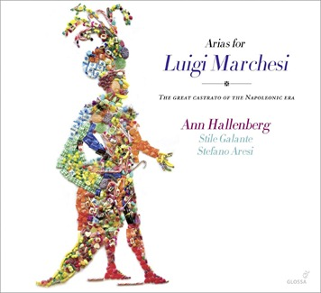 CD REVIEW: ARIAS FOR LUIGI MARCHESI - Ann Hallenberg, mezzo-soprano [Glossa GCD 923505]
