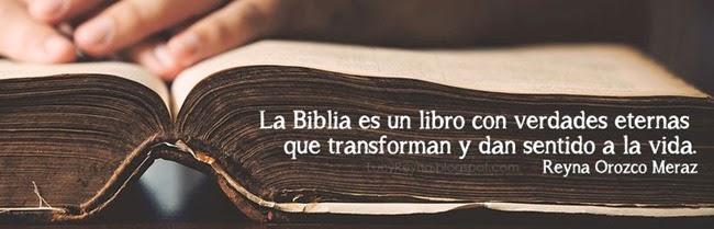 La Biblia es un libro con verdades eternas que transforman y dan sentido a la vida. Reyna Orozco Meraz.  LucyReyna Frases Cristianas.  LucyReyna