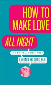 Cover of Dr Barbara Keesling's Book How To Make Love All Night And Drive A Woman Wild