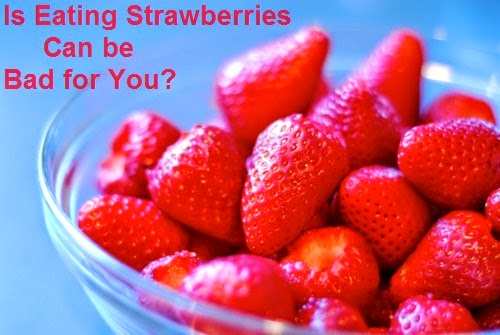 Health Tips: Is Eating Strawberries Can be Bad for You?
