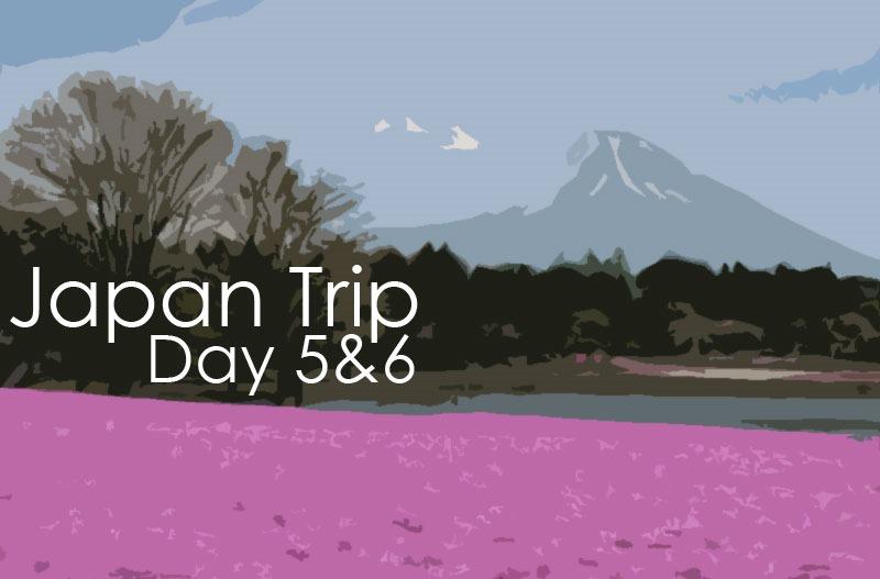 JapanTripDay5&6