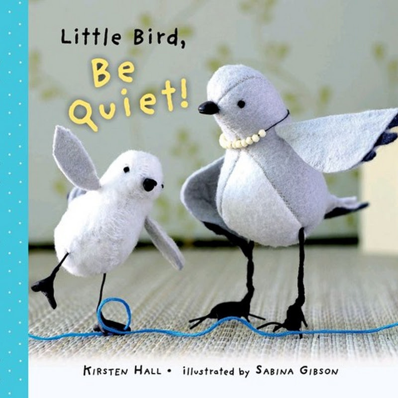 KIRSTEN HALL, Little Bird, Be Quiet
