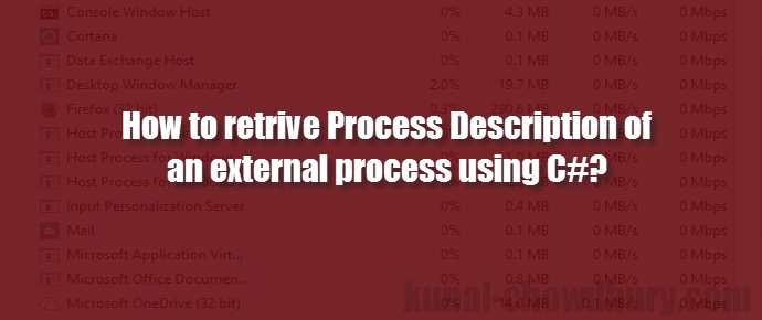 How to get the Process Description of an external process using C#? (www.kunal-chowdhury.com)