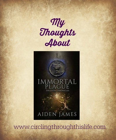 Tess shares her thoughts about Immotal Plague by Aiden James ~ Circling Though This Life