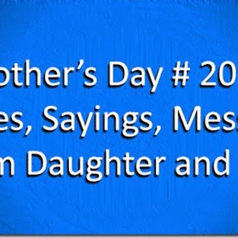 Mother's Day # 2016 Quotes, Sayings, Messages From Daughter and Son