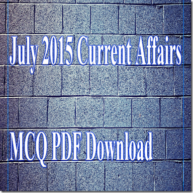 July 2015 Current Affairs MCQ PDF Download