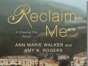 Spotlight: Reclaim Me (Chasing Fire #3) by Ann Marie Walker and Amy K. Rogers + Teaser and Exclusive Excerpt