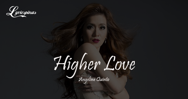 Angeline Quinto Higher Love Lyrics