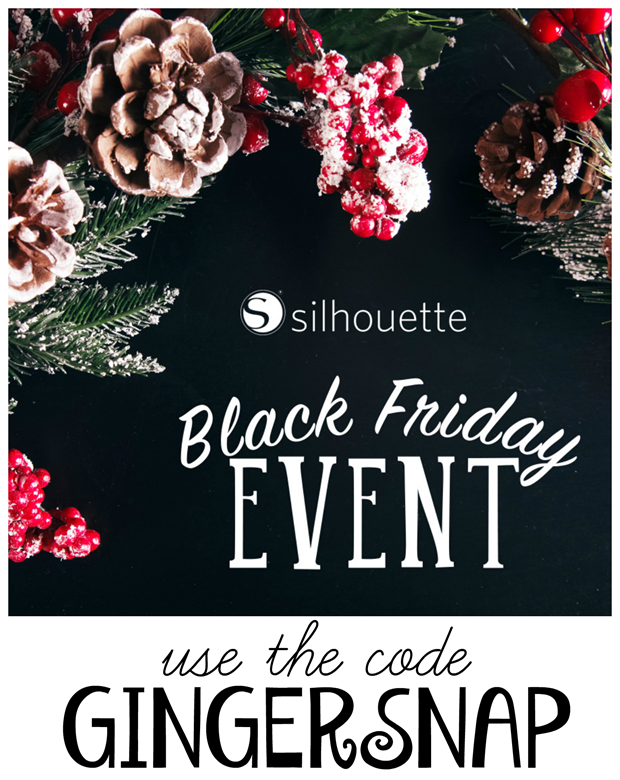 Silhouette Black Friday Sales!!!! Use the code GINGERSNAP