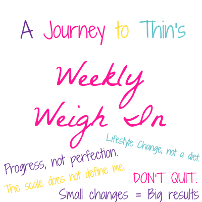A Journey to Thin's Weekly Weigh In