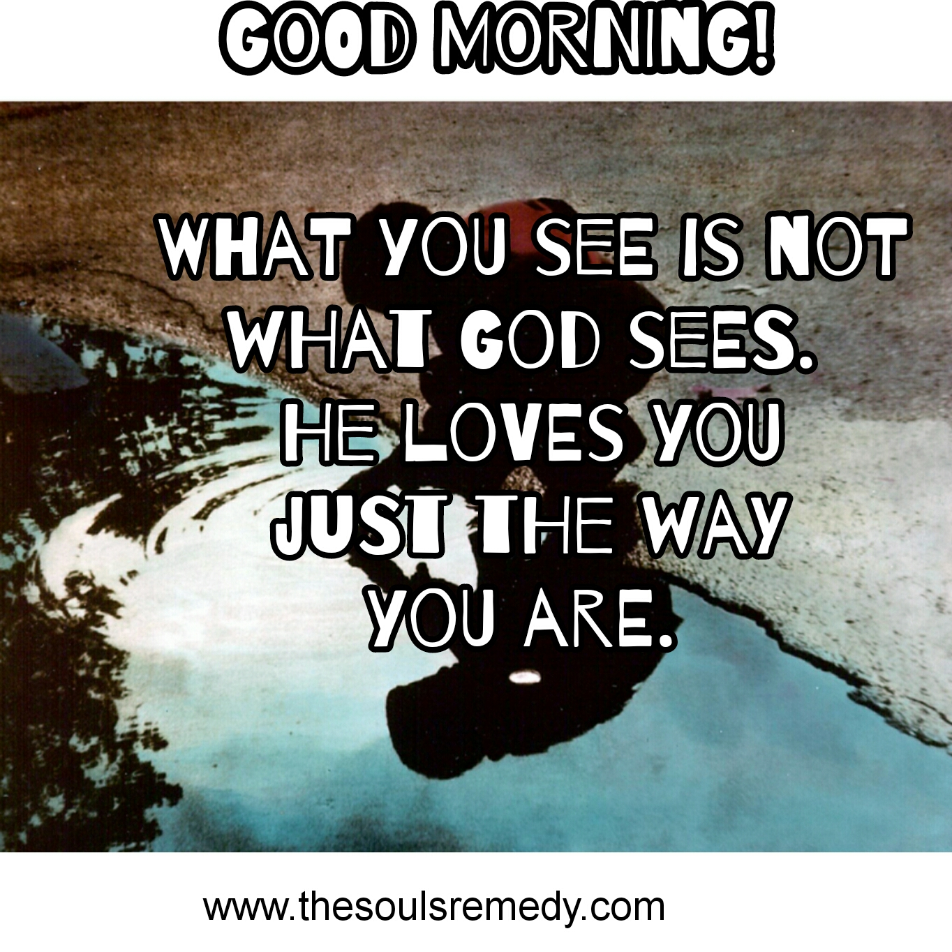 good morning god loves you just the way you are