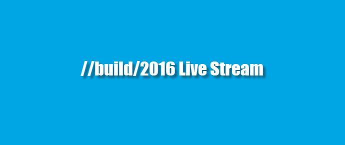 Watch Microsoft #Build2016 Developer Conference (Live Stream, www.kunal-chowdhury.com)
