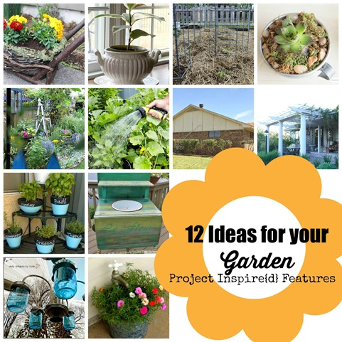12 Ideas for your Garden - Project Inspire{d} Features