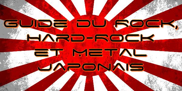 ROCK, HARD ROCK ET METAL JAPONAIS [Guide] Guidejap