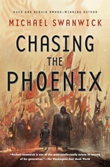 Chasing the Phoenix - Michael Swanwick