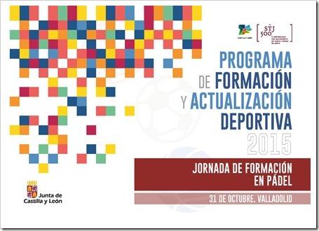 Jornada de Formación y Actualización Deportiva en Pádel promovida por la Junta de Castilla y León y la FEP / Valladolid / 31.10.2015