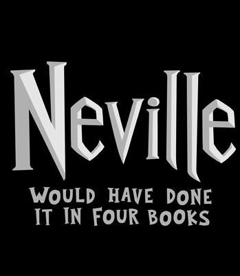 Neville would have done it in four books