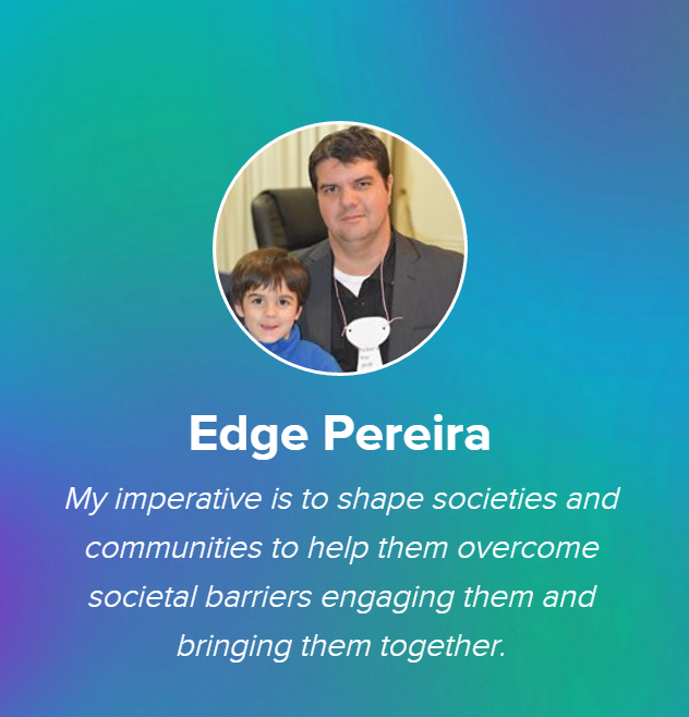 Edge Pereira: My imperative is to shape societies and communities to help them overcome societal barriers engaging them and bringing them together.