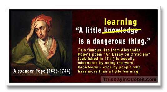 "this day in quotes ""a little learning is a dangerous thing "" a  ""a little learning is a dangerous thing "" a little knowledge too but that s a misquote"