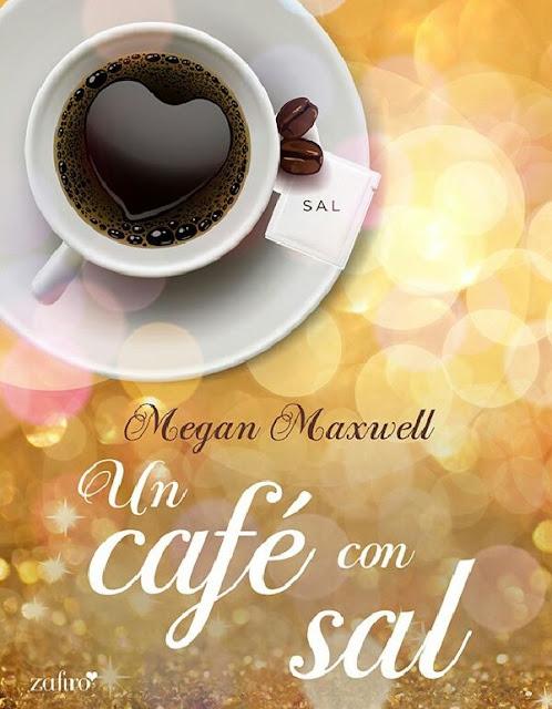 [RELATO CORTO] Un Café con Sal. - Megan Maxwell.