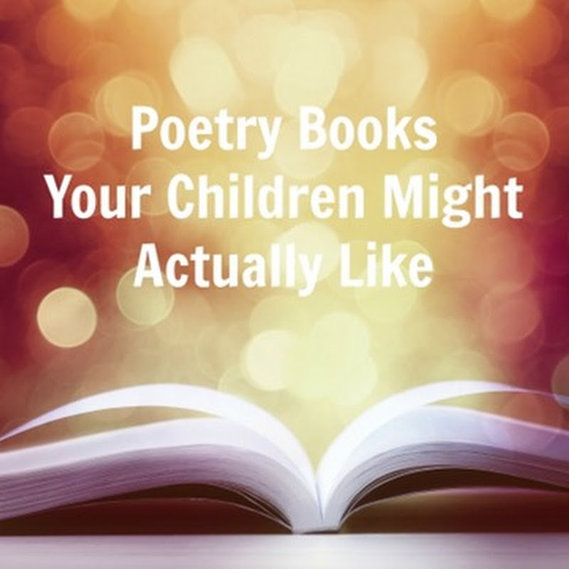 9 Poetry Books Your Child Might Actually Like