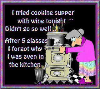 I tried cooking supper with wine tonight. Didn't go so well. After 5 glasses I forgot why I was even in the kitchen.