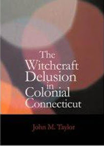 Cover of John Taylor's Book The Witchcraft Delusion in Colonial Connecticut 1647 to 1697 OCR Version