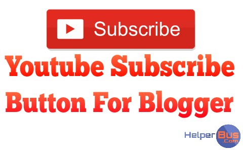 how-to-add-youtube-channel-subscribe-button-for-blogger-blogspot-blog-helperbus