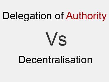 Difference Between Delegation of Authority and Decentralisation