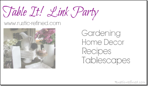 Table It Link Party. Here, you can link up your Home Décor, Tablescapes, Gardening Posts and Recipes. If you don't have a link up, then you can just become inspired with the creativity of bloggers.