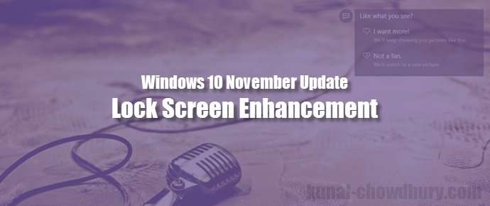 Windows 10 November Update: Lock Screen enhancements (www.kunal-chowdhury.com)