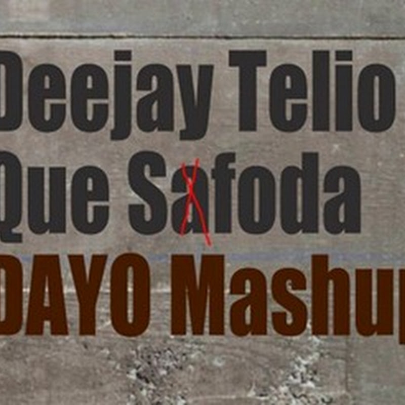 Deejay Telio - Que Saf#da (Dayo Mashup 2k15) [Download]