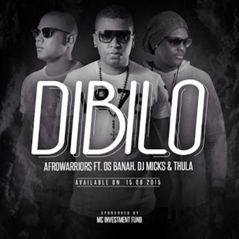 Afro Warriors Ft. Os Banah, Dj Micks e Thula -Dibilo (Club Mix) [Download]