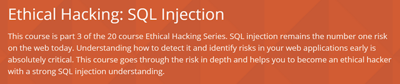 SQL injection remains the number one risk on the web today. Understanding how to detect it and identify risks in your web applications early is absolutely critical. This course goes through the risk in depth and helps you to become an ethical hacker with a strong SQL injection understanding.