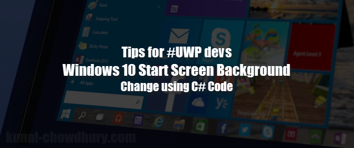 #UWP Tips: C# code to change #Windows 10 Start Screen image (www.kunal-chowdhury.com)