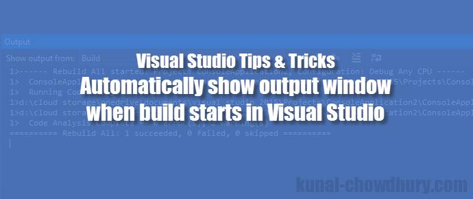 Visual Studio 2015 Tips & Tricks - How to automatically show output window when build starts? (www.kunal-chowdhury.com)