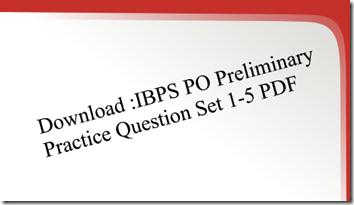 Download :IBPS PO Preliminary Practice Question Set 1-5 PDF