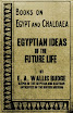EA Wallis Budge - Egyptian Ideas Of The Future Life