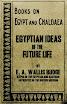 EA Wallis Budge - Egyptian Ideas Of The Future Life