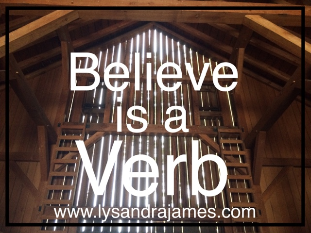 """Believe is a Verb"" - www.lysandrajames.com"